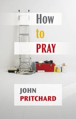 Book How to Pray: A practical handbook by John Pritchard