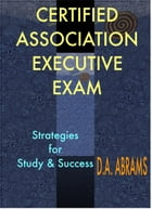 Certified Association Executive Exam: Strategies for Study & Success by D. A. Abrams, CAE