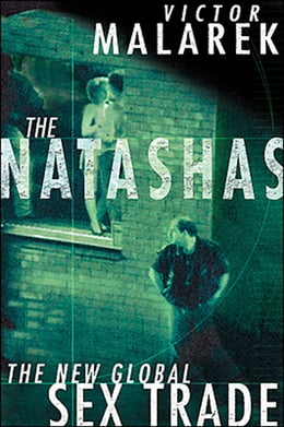 Book The Natashas: The New Global Sex Trade by Victor Malarek