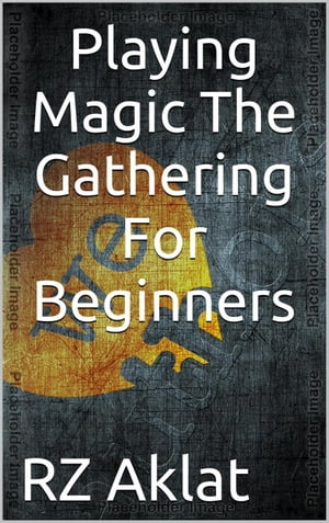 Playing Magic The Gathering For Beginners