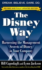 The Disney Way, Revised Edition : Harnessing the Management Secrets of Disney in Your Company: Harnessing the Management Secrets of Disney in Your Com by Bill Capodagli
