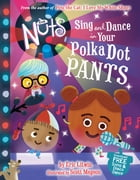 The Nuts: Sing and Dance in Your Polka-Dot Pants by Eric Litwin