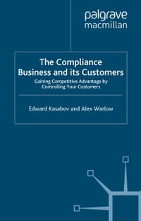 The Compliance Business and Its Customers: Gaining Competitive Advantage by Controlling Your…