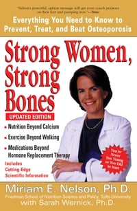 Strong Women, Strong Bones: Everything You Need to Know to Prevent, Treat, and Beat Osteoporosis…