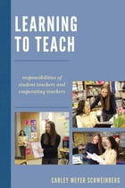 Learning to Teach: Responsibilities of Student Teachers and Cooperating Teachers by Carley Meyer Schweinberg