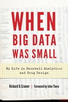 When Big Data Was Small: My Life in Baseball Analytics and Drug Design by Richard D. Cramer