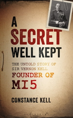 A Secret Well Kept The Untold Story of Sir Vernon Kell,  Founder of MI5