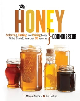 Book Honey Connoisseur: Selecting, Tasting, and Pairing Honey, With a Guide to More Than 30 Varietals by C. Marina Marchese