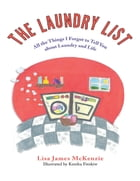 The Laundry List: All the Things I Forgot to Tell You About Laundry and Life by Lisa James McKenzie