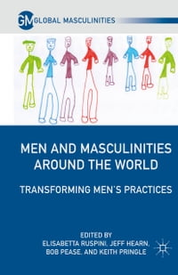 Men and Masculinities Around the World: Transforming Men's Practices
