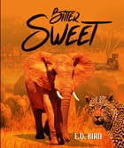 Bitter Sweet by E.D. Bird