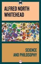 Science and Philosophy by Alfred North Whitehead