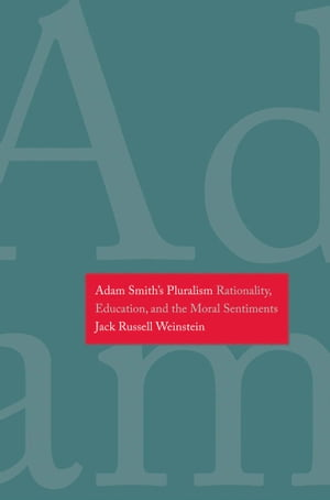 Adam Smith's Pluralism Rationality, Education, and the Moral Sentiments