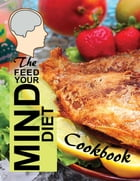 The Feed Your Mind Diet Cookbook: 85 Complete Meal Recipes Incorporating Brain-Healthy Foods Shown to Reduce the Risk of Cognitive Dec by ALZ Books