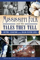 Mississippi Folk and the Tales They Tell: Myths, Legends and Bald-Faced Lies by Diane Williams