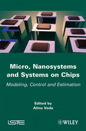 Micro,  Nanosystems and Systems on Chips Modeling,  Control,  and Estimation