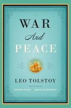 War and Peace: Translated by Richard Pevear and Larissa Volokhonsky by Leo Tolstoy