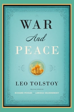 Book War and Peace: Translated by Richard Pevear and Larissa Volokhonsky by Leo Tolstoy