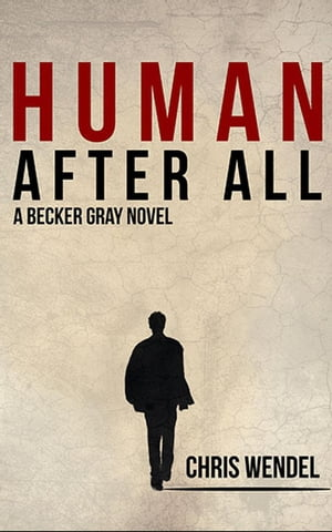 Human After All: A Becker Gray Novel