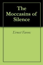 The Moccasins of Silence by Ernest Favenc