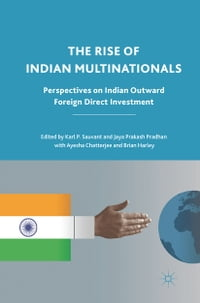 The Rise of Indian Multinationals: Perspectives on Indian Outward Foreign Direct Investment