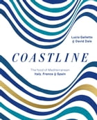 Coastline: The food of Mediterranean Spain, France and Italy by Lucio Galletto