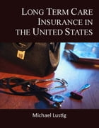 Long Term Care Insurance in the United States by Michael Lustig