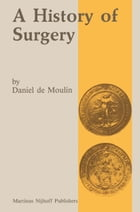 A history of surgery: with emphasis on the Netherlands by D. de Moulin