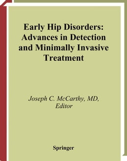 Book Early Hip Disorders: Advances in Detection and Minimally Invasive Treatment by Joseph C. McCarthy