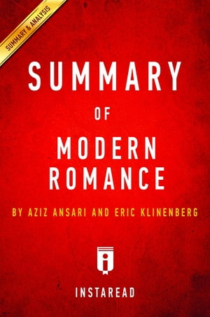 Summary of Modern Romance: by Aziz Ansari and Eric Klinenberg | Includes Analysis by Instaread Summaries