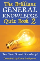 The Brilliant General Knowledge Quiz Book 2 by Kevin Snelgrove
