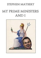 My Prime Ministers and I by Stephen Maybery