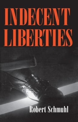 Book Indecent Liberties by Schmuhl, Robert