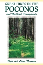 Great Hikes in the Poconos: and Northeast Pennsylvania by Boyd Newman