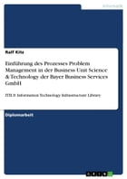 Einführung des Prozesses Problem Management in der Business Unit Science & Technology der Bayer Business Services GmbH: ITIL® Information Technology I by Ralf Kitz