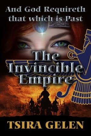 And God Requireth That Which Is Past. The Invincible Empire by Tsira Gelen