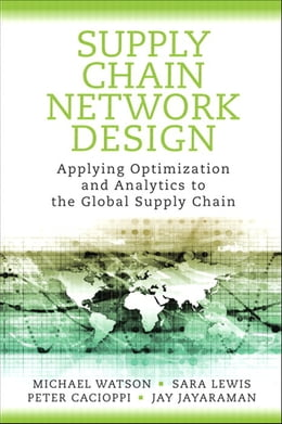 Book Supply Chain Network Design: Applying Optimization and Analytics to the Global Supply Chain by Michael Watson