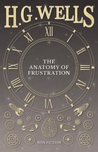 The Anatomy of Frustration by H. G. Wells