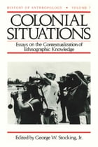Colonial Situations: Essays on the Contextualization of Ethnographic Knowledge