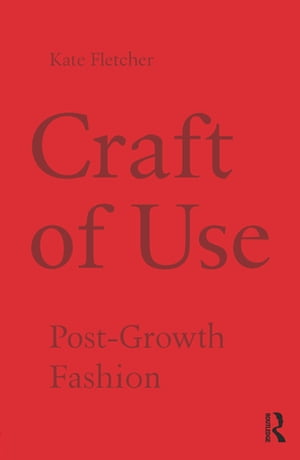 Craft of Use Post-Growth Fashion