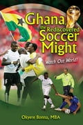 Ghana, the Rediscovered Soccer Might 900af2b9-336a-46be-9fc3-e6efd86a9081