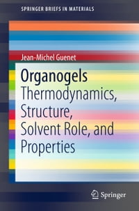 Organogels: Thermodynamics, Structure, Solvent Role, and Properties