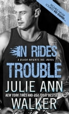 In Rides Trouble: Black Knights Inc. by Julie Ann Walker