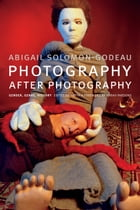 Photography after Photography: Gender, Genre, History by Abigail Solomon-Godeau