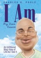 I Am My Own Cause: An Unfiltered Blog-View of Life As I See It