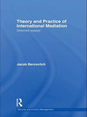 Theory and Practice of International Mediation Selected Essays