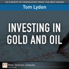Investing in Gold and Oil by Tom Lydon