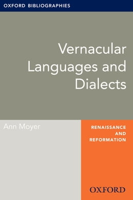 Book Vernacular Languages and Dialects: Oxford Bibliographies Online Research Guide by Ann Moyer