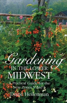 Book Gardening in the Lower Midwest: A Practical Guide for the New Zones 5 and 6 by Diane Heilenman