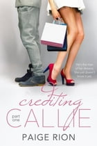 Crediting Callie: Part one: Crediting Callie, #1 by Paige Rion